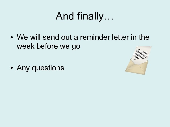 And finally… • We will send out a reminder letter in the week before