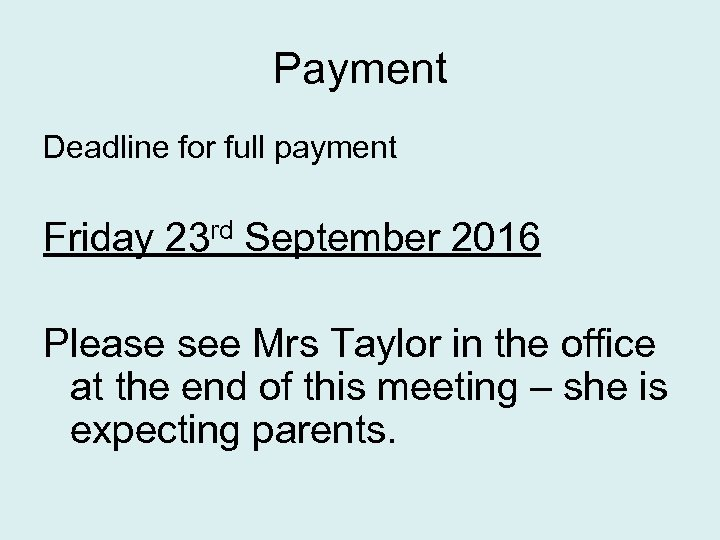 Payment Deadline for full payment Friday 23 rd September 2016 Please see Mrs Taylor