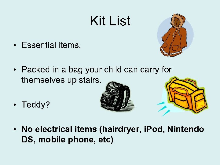 Kit List • Essential items. • Packed in a bag your child can carry