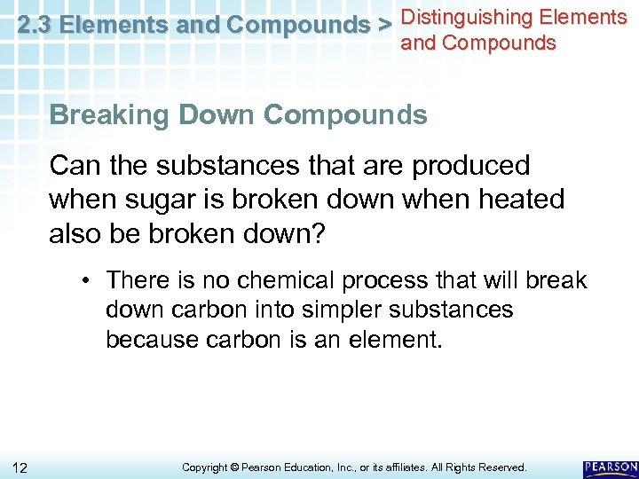 2. 3 Elements and Compounds > Distinguishing Elements and Compounds Breaking Down Compounds Can