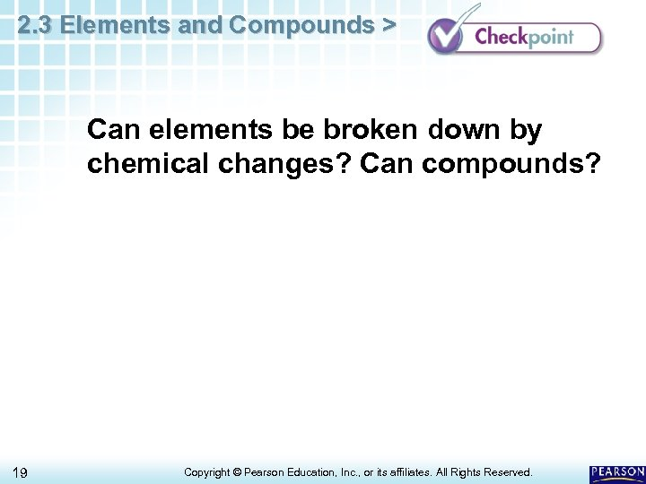 2. 3 Elements and Compounds > Can elements be broken down by chemical changes?