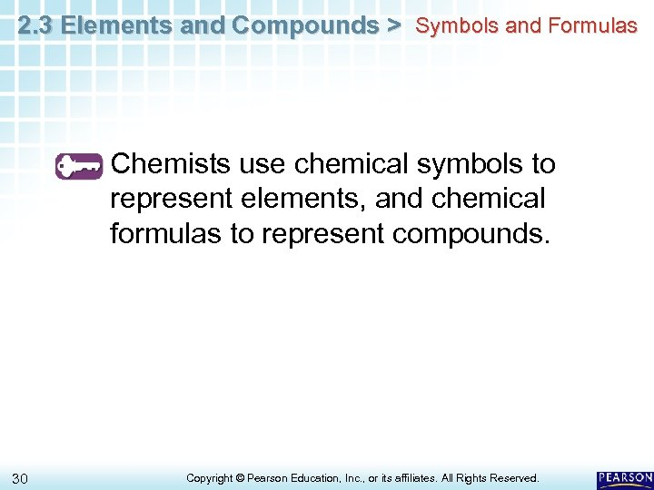 2. 3 Elements and Compounds > Symbols and Formulas Chemists use chemical symbols to