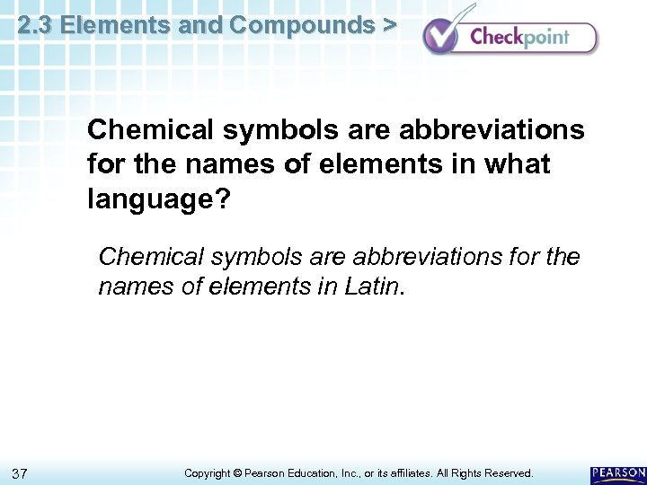 2. 3 Elements and Compounds > Chemical symbols are abbreviations for the names of