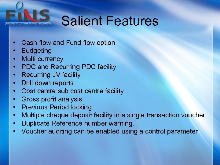 Salient Features • • • Cash flow and Fund flow option Budgeting Multi currency