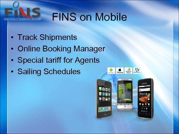 FINS on Mobile • • Track Shipments Online Booking Manager Special tariff for Agents