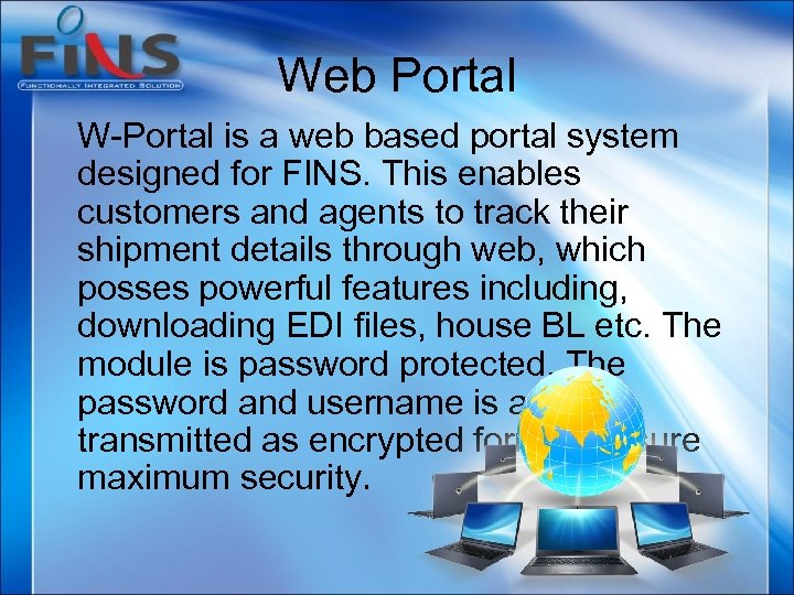 Web Portal W-Portal is a web based portal system designed for FINS. This enables