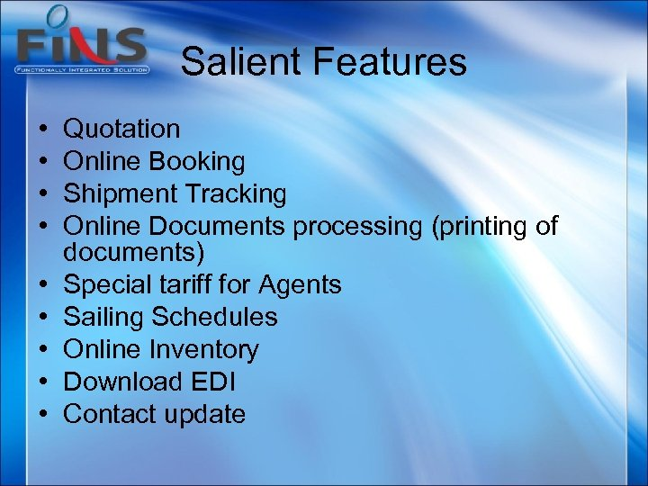 Salient Features • • • Quotation Online Booking Shipment Tracking Online Documents processing (printing