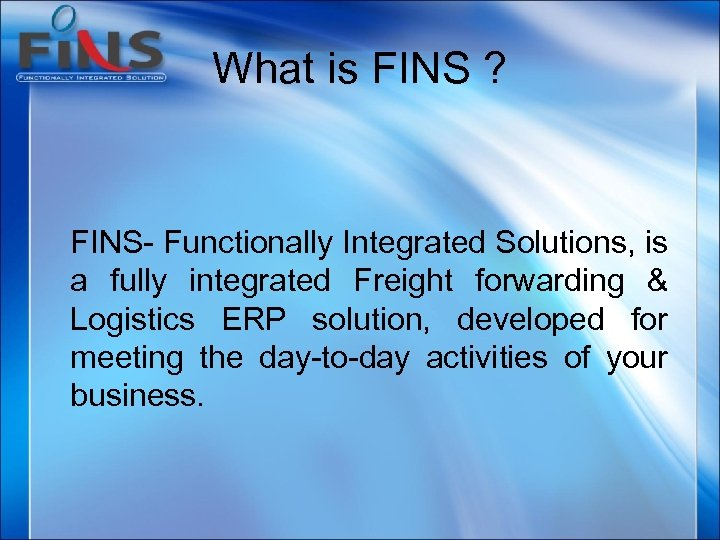 What is FINS ? FINS- Functionally Integrated Solutions, is a fully integrated Freight forwarding