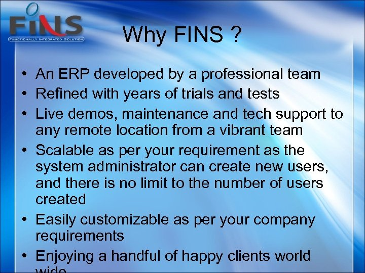 Why FINS ? • An ERP developed by a professional team • Refined with
