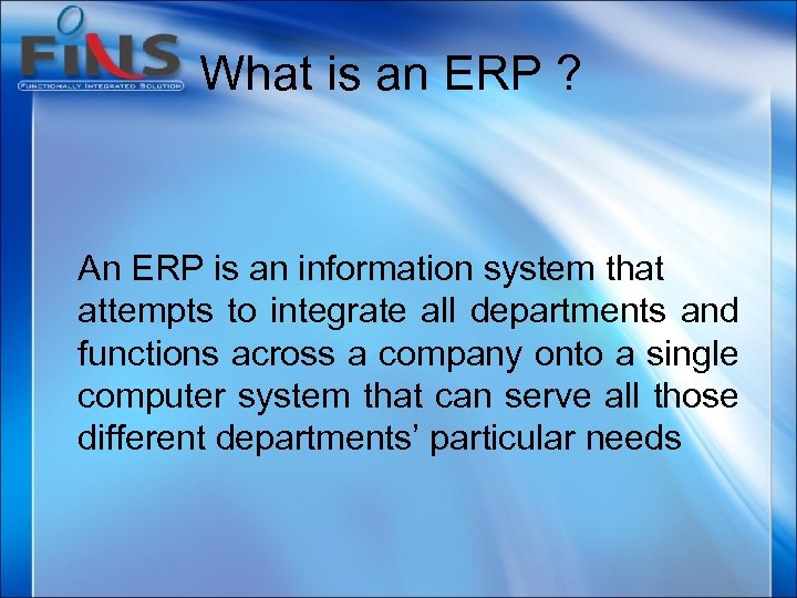 What is an ERP ? An ERP is an information system that attempts to
