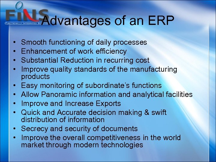 Advantages of an ERP • • • Smooth functioning of daily processes Enhancement of
