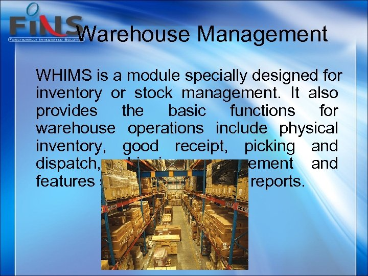 Warehouse Management WHIMS is a module specially designed for inventory or stock management. It