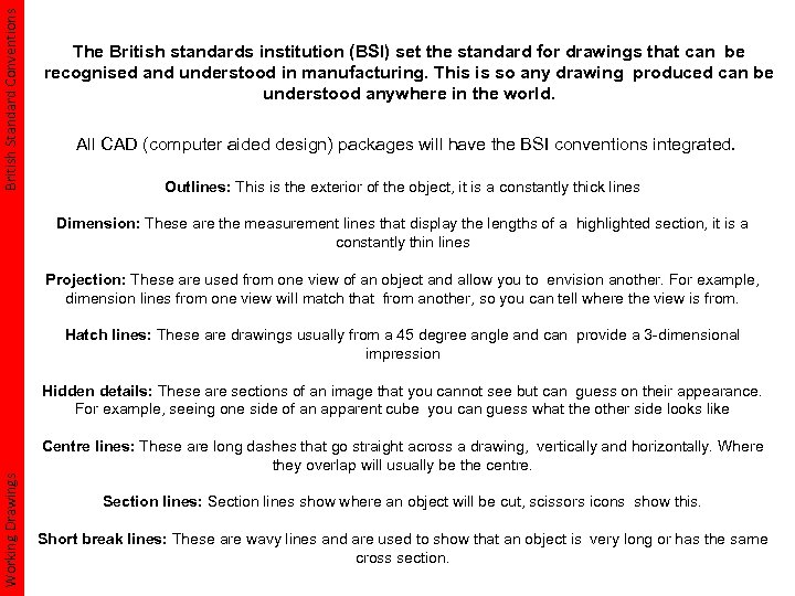 British Standard Conventions The British standards institution (BSI) set the standard for drawings that