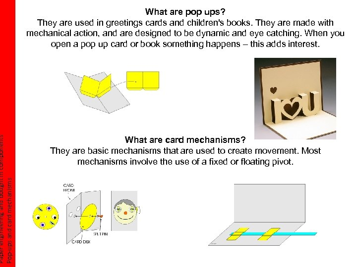Paper engineering and bought in components Pop-ups and card mechanisms What are pop ups?