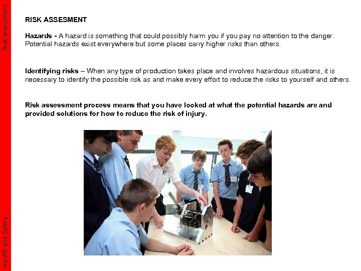 Risk assessment RISK ASSESMENT Hazards - A hazard is something that could possibly harm