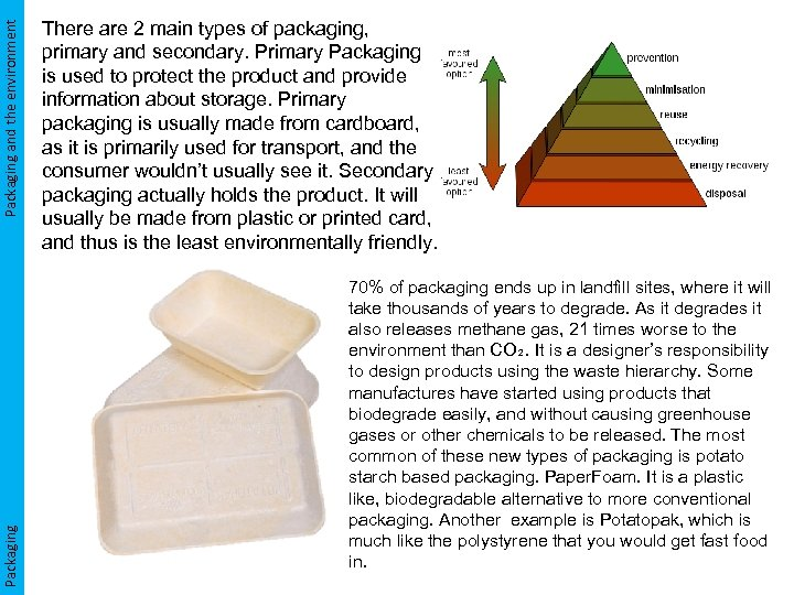 Packaging and the environment Packaging There are 2 main types of packaging, primary and