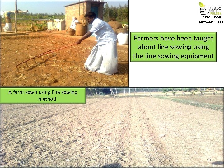 In Pudukkottai IAMWARM - TATA Farmers have been taught about line sowing using the