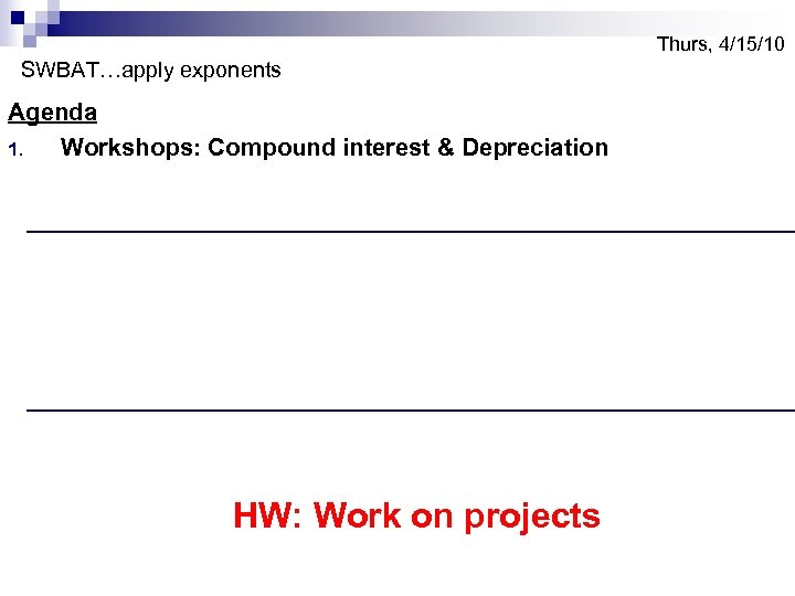Thurs, 4/15/10 SWBAT…apply exponents Agenda 1. Workshops: Compound interest & Depreciation HW: Work on
