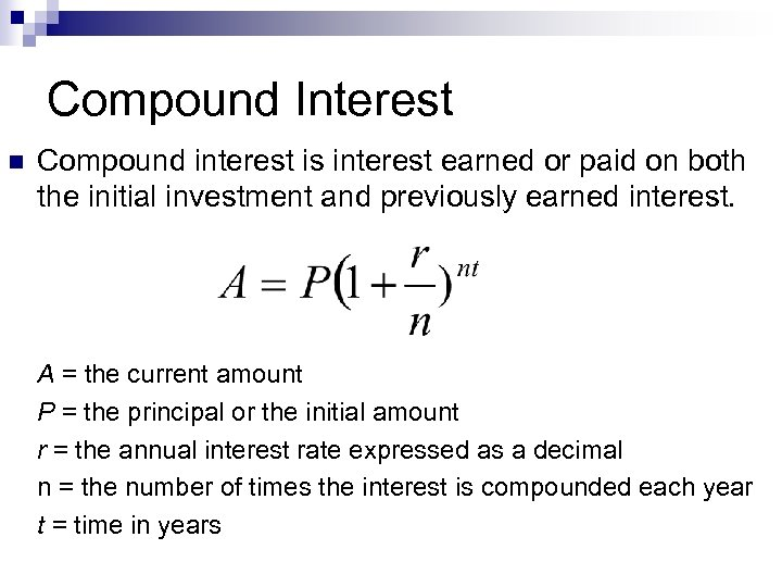 Compound Interest n Compound interest is interest earned or paid on both the initial