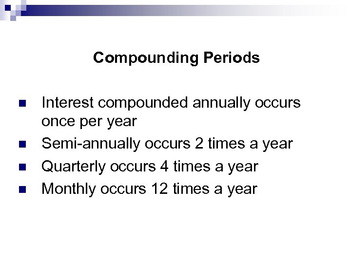 Compounding Periods n n Interest compounded annually occurs once per year Semi-annually occurs 2