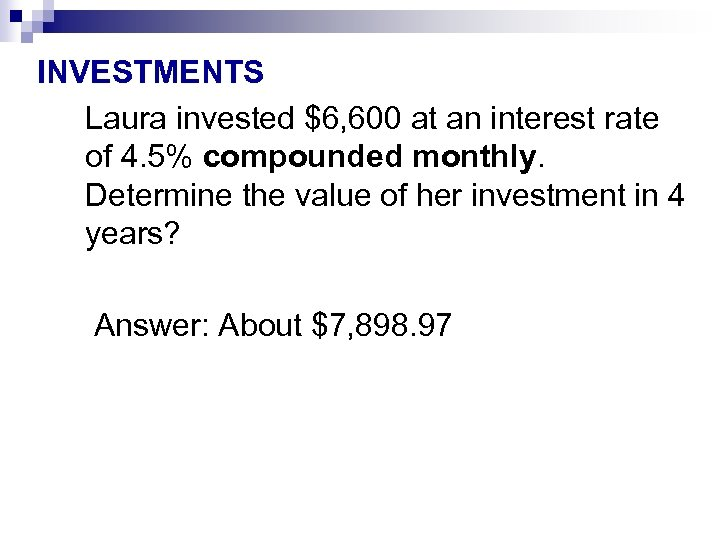 INVESTMENTS Laura invested $6, 600 at an interest rate of 4. 5% compounded monthly.