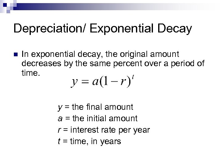 Depreciation/ Exponential Decay n In exponential decay, the original amount decreases by the same