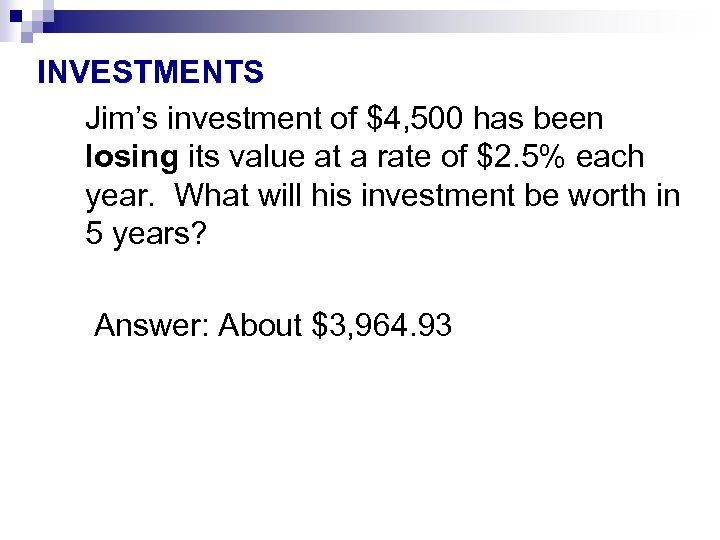 INVESTMENTS Jim's investment of $4, 500 has been losing its value at a rate