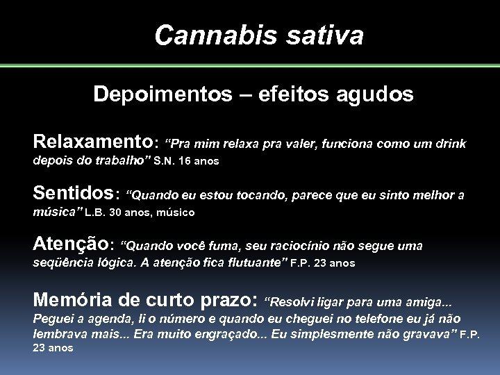 """Cannabis sativa Depoimentos – efeitos agudos Relaxamento: """"Pra mim relaxa pra valer, funciona como"""