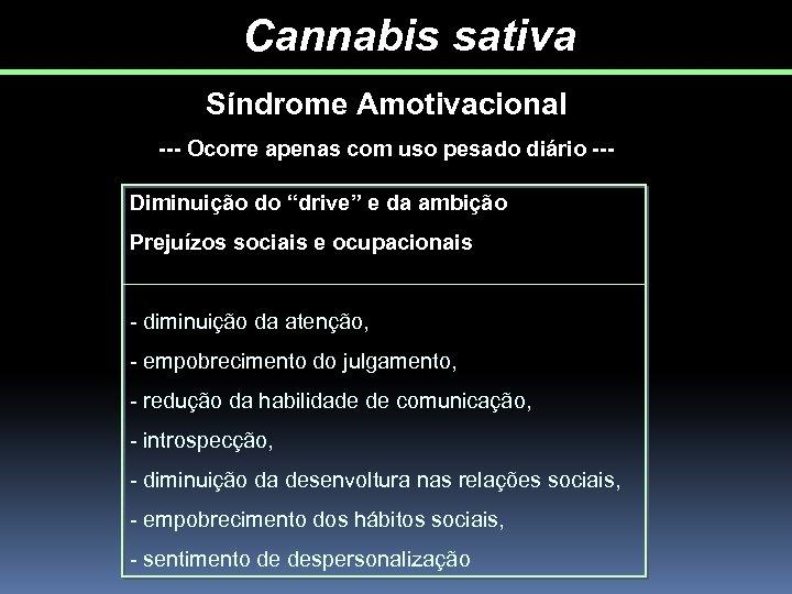 """Cannabis sativa Síndrome Amotivacional --- Ocorre apenas com uso pesado diário --Diminuição do """"drive"""""""
