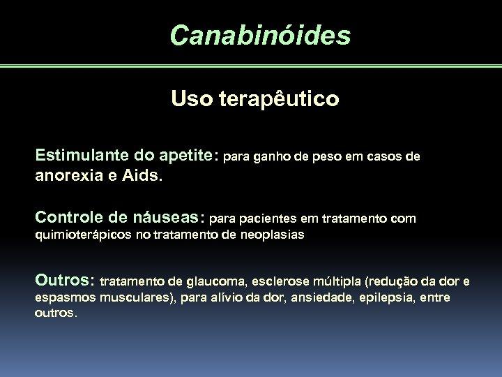 Canabinóides Uso terapêutico Estimulante do apetite: para ganho de peso em casos de anorexia