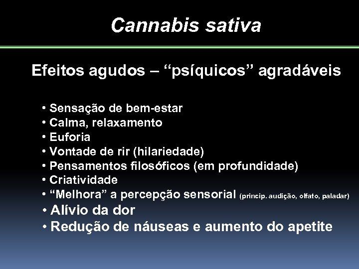 """Cannabis sativa Efeitos agudos – """"psíquicos"""" agradáveis • Sensação de bem-estar • Calma, relaxamento"""