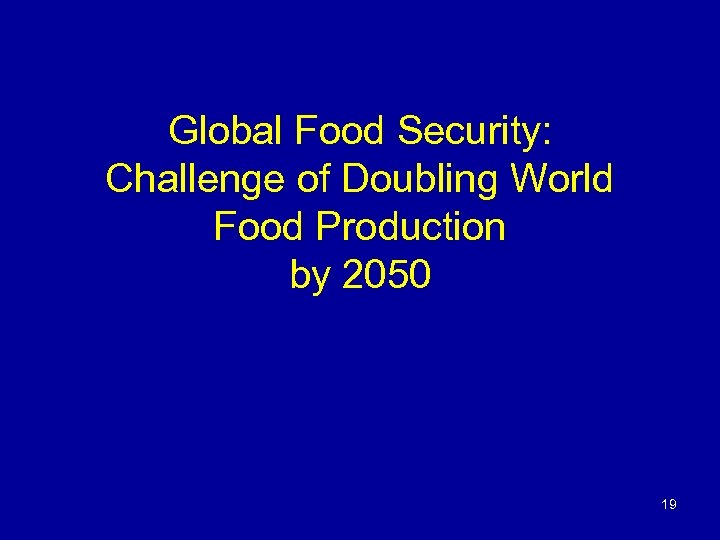 Global Food Security: Challenge of Doubling World Food Production by 2050 19