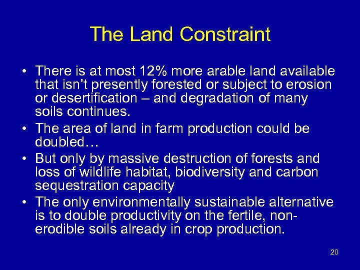 The Land Constraint • There is at most 12% more arable land available that