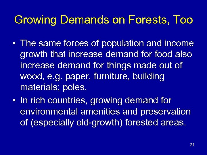 Growing Demands on Forests, Too • The same forces of population and income growth