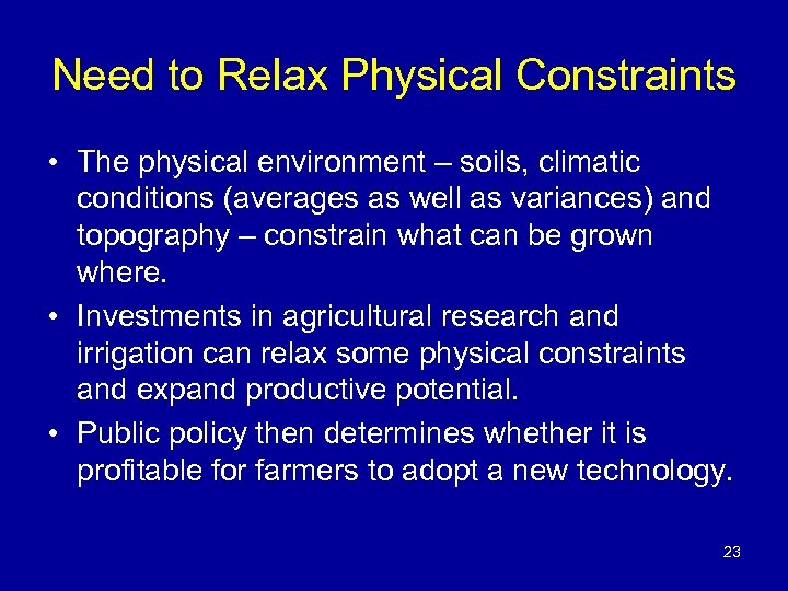 Need to Relax Physical Constraints • The physical environment – soils, climatic conditions (averages