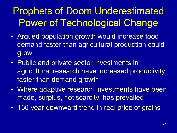 Prophets of Doom Underestimated Power of Technological Change • Argued population growth would increase