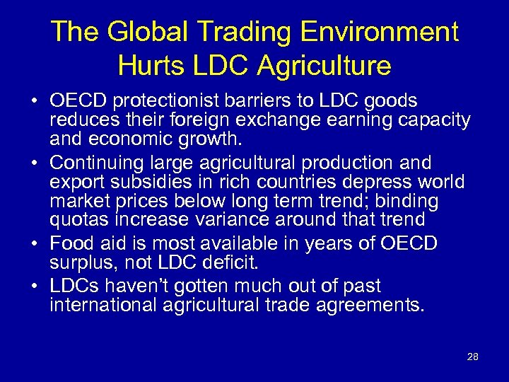 The Global Trading Environment Hurts LDC Agriculture • OECD protectionist barriers to LDC goods