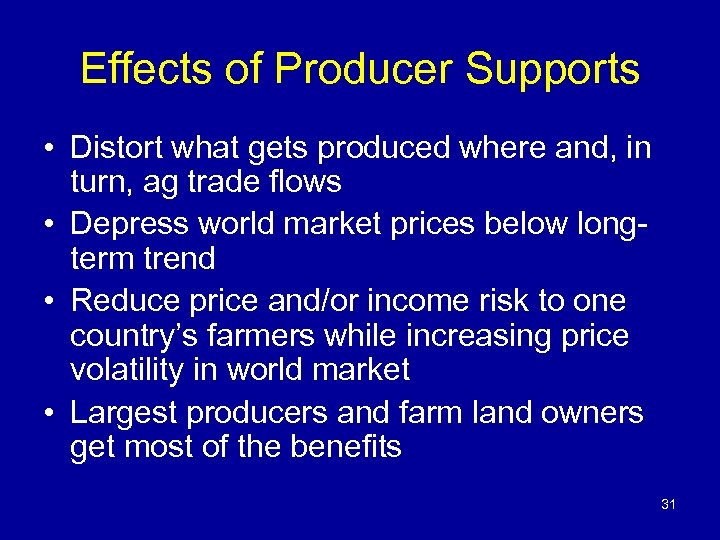 Effects of Producer Supports • Distort what gets produced where and, in turn, ag