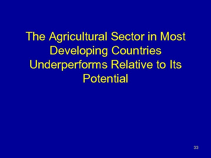 The Agricultural Sector in Most Developing Countries Underperforms Relative to Its Potential 33