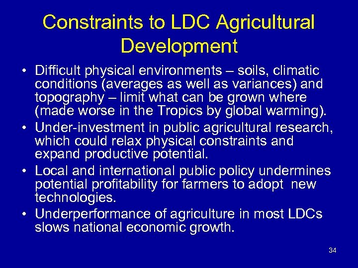 Constraints to LDC Agricultural Development • Difficult physical environments – soils, climatic conditions (averages