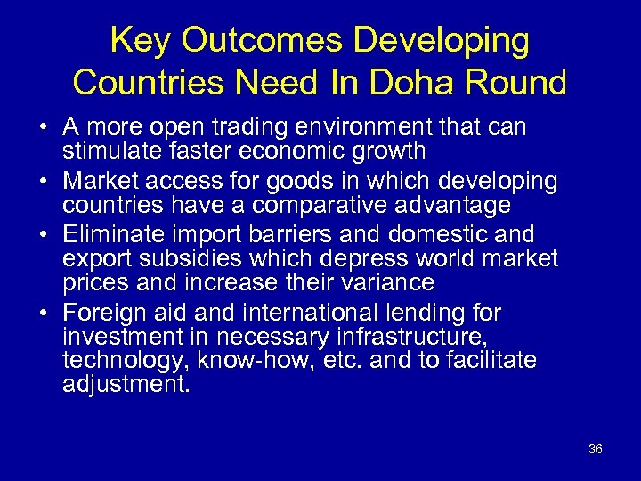 Key Outcomes Developing Countries Need In Doha Round • A more open trading environment