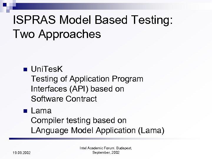 ISPRAS Model Based Testing: Two Approaches n n 19. 09. 2002 Uni. Tes. K