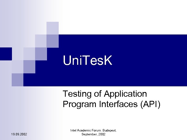 Uni. Tes. K Testing of Application Program Interfaces (API) 19. 09. 2002 Intel Academic