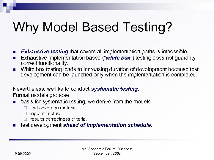 Why Model Based Testing? n n n Exhaustive testing that covers all implementation paths