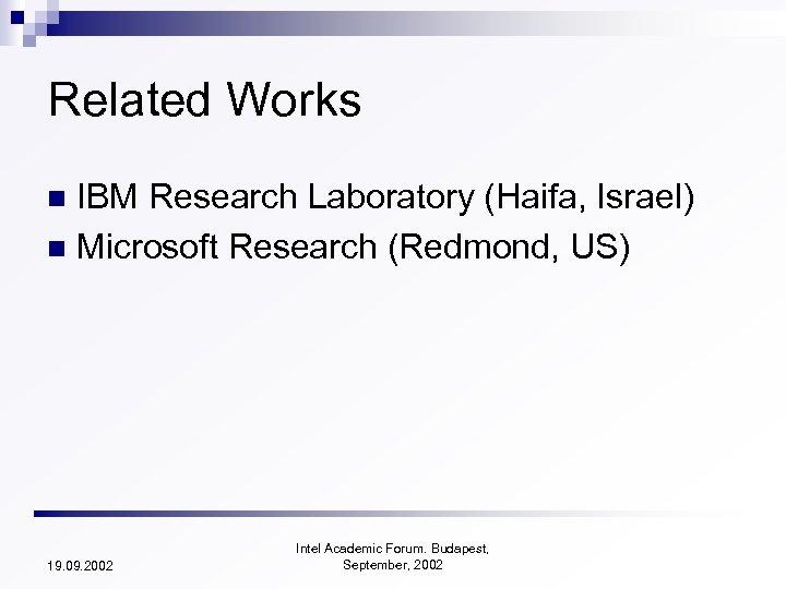 Related Works IBM Research Laboratory (Haifa, Israel) n Microsoft Research (Redmond, US) n 19.