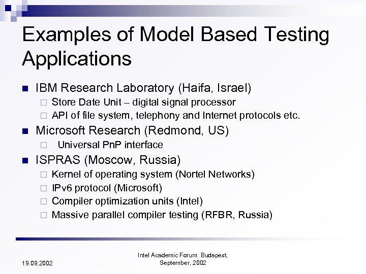 Examples of Model Based Testing Applications n IBM Research Laboratory (Haifa, Israel) Store Date