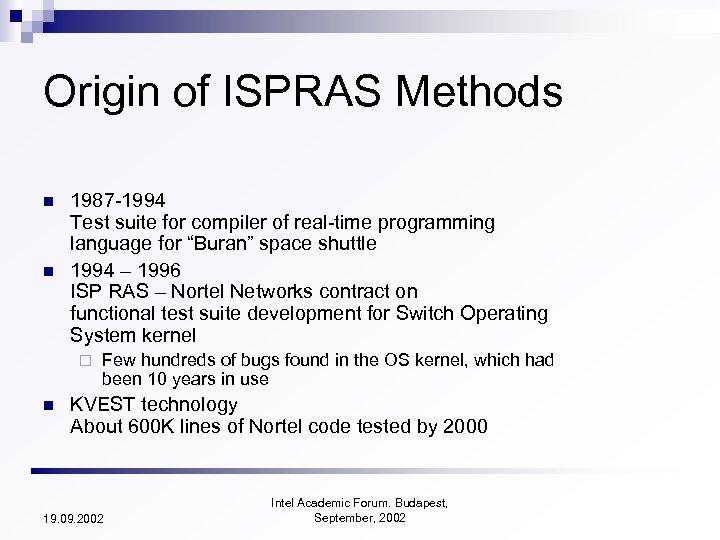 Origin of ISPRAS Methods n n 1987 -1994 Test suite for compiler of real-time