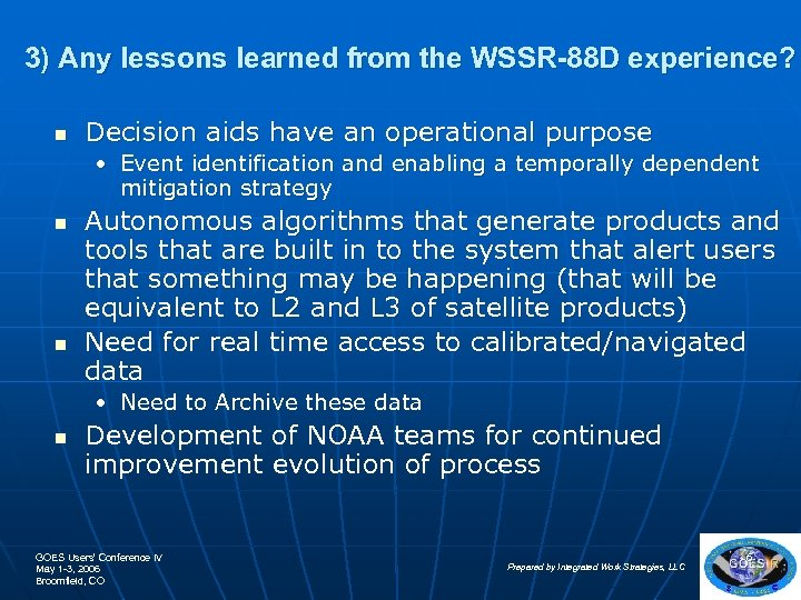 3) Any lessons learned from the WSSR-88 D experience? n Decision aids have an