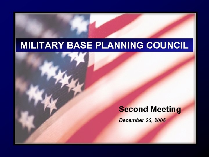 MILITARY BASE PLANNING COUNCIL Second Meeting December 20, 2006