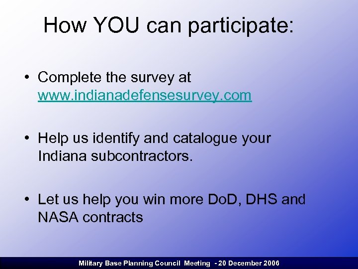 How YOU can participate: • Complete the survey at www. indianadefensesurvey. com • Help